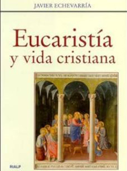 EUCARISTIA-Y-VIDA-CRISTIANA-Javier-Echevarría