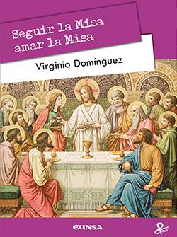 SEGUIR-LA-MISA,-AMAR-LA-MISA-Virginio-Domínguez